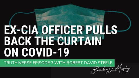 Ex-CIA Officer Pulls Back the Curtain on COVID-19 - Truthiverse Episode 3 with Robert David Steele