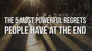 The 5 Most Powerful Regrets People Have at the End - Video