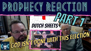 GOD'S NOT DONE WITH MR TRUMP! DUTCH SHEETS PROPHECY REACTION, PART 1