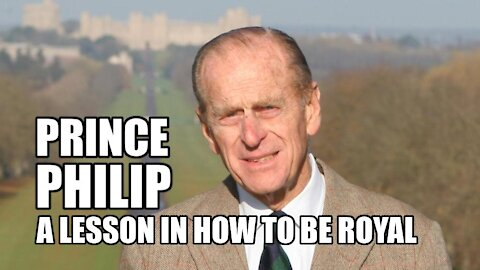 Prince Philip - A Lesson in How to be Royal