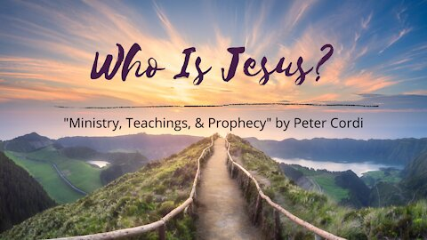 Who Is Jesus? (Ministry, Teachings, & Prophecy)
