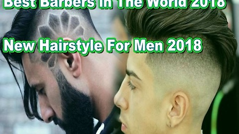 Best barbers in the world 2018, haircut designs and hairstyles 2018