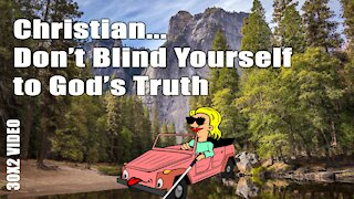 Christian! Don't Blind Yourself to God's Truth!
