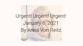 Urgent! Urgent! Urgent! January 6, 2021 By Anna Von Reitz