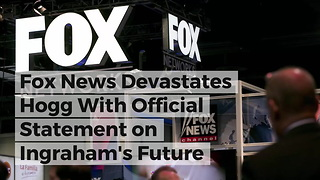 Fox News Devastates Hogg With Official Statement on Ingraham's Future - Video