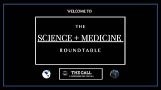 THE CALL: SCIENCE + MEDICINE ROUNDTABLE - PART 2 of 6