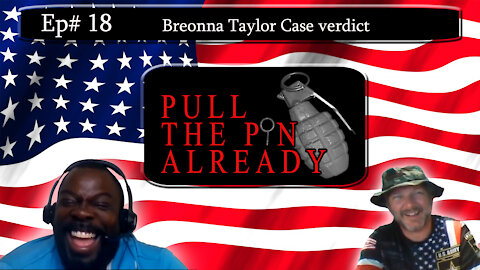 Pull the Pin Already (Episode #18): Breonna Taylor Case verdict