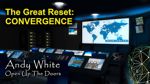 Andy White: The Great Reset: CONVERGENCE