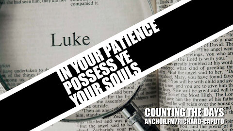 In Your Patience Possess Ye Your Souls