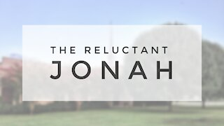 7.5.20 Sunday Sermon - THE RELUCTANT JONAH