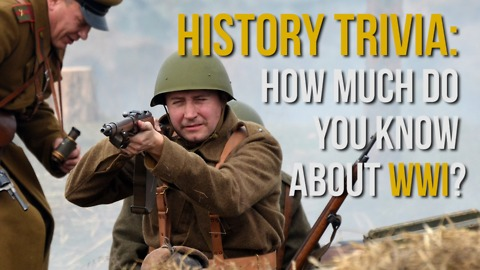 HISTORY TRIVIA: How Much Do You Know About WWI? - Top Scores