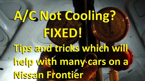 A/C Not Cooling? FIXED! Tips and Tricks which will help with many cars on a Nissan Frontier