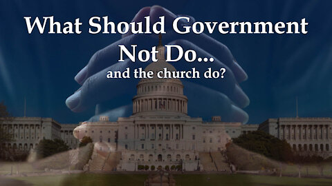 Things Government Should NOT Do, and the Church SHOULD Do