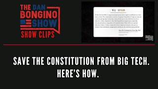 Save the Constitution from big tech. Here's how. - Dan Bongino Show Clips