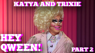 TRIXIE MATTEL & KATYA on HEY QWEEN! Part 2 - Video
