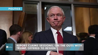 Report Claims Sessions, On The Outs With Trump, Offered To Resign - Video