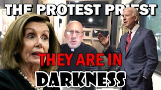 They Are In Darkness, Not of The Light | THE PROTEST PRIEST