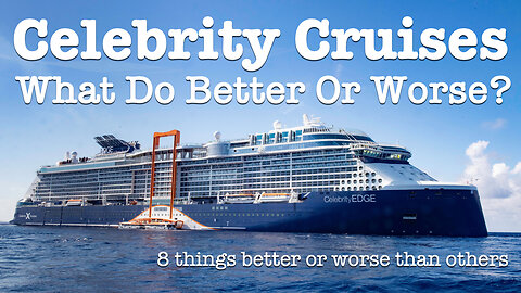 What Celebrity Cruises Do Better And Worse Than Other Lines?