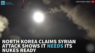 North Korea Claims Syrian Attack Shows It Needs Its Nukes Ready - Video