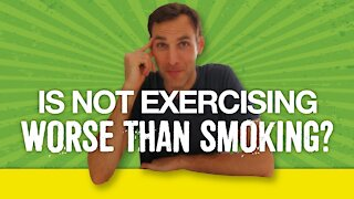 Is not exercising worse than smoking?