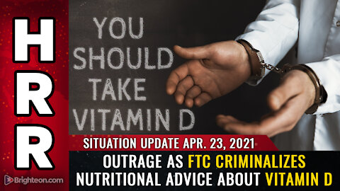 Situation Update, April 23rd, 2021 - OUTRAGE as FTC criminalizes nutritional advice about vitamin D