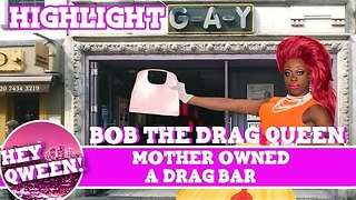Hey Qween Highlight: Bob The Drag Queen's Mother Owned A Drag Bar - Video