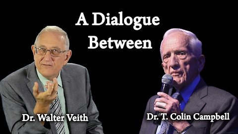 A Dialogue Between Dr. T. Colin Campbell & Dr. Walter Veith