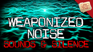 Stuff They Don't Want You To Know: Sounds and Silence: Weaponized Noise - Video