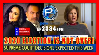 EP 2334-6PM 2020 ELECTION-FRAUD INVESTIGATION IS NOT OVER! Supreme Court Orders Expected This Week