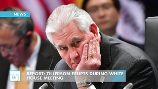 Report: Tillerson Erupts During White House Meeting - Video