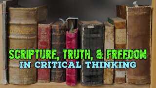 Scripture, Truth, and Freedom in Critical Thinking