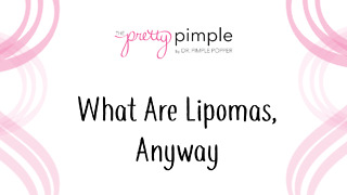 What are Lipomas Anyway, Pretty Pimple - Video
