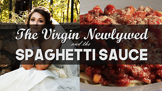 The Virgin Newlywed and the Spaghetti Sauce - Video