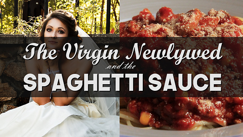 The Virgin Newlywed and the Spaghetti Sauce