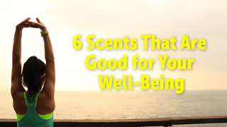 6 Scents That Are Good for Your Well-Being - Video