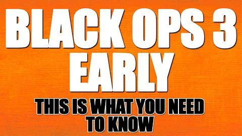 Black Ops 3: The truth about getting it early
