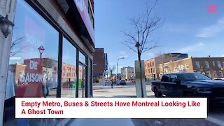 Empty Metro, Buses & Streets Have Montreal Looking Like A Ghost Town (Video)