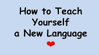 How to Teach Yourself a New Language  - Video