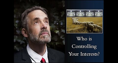 Jordan Peterson - Who Is Controlling Your Interests?