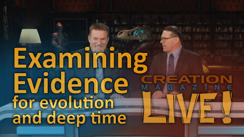 Examining evidence for evolution and deep time (Creation Magazine LIVE! 8-07)