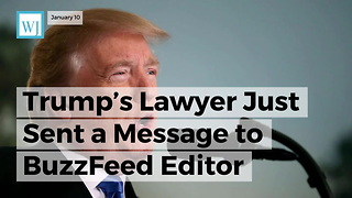 Trump's Lawyer Just Sent A Message To Buzzfeed Editor 'Proud' He Published Trump Dossier - Video