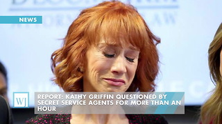 Report: Kathy Griffin Questioned By Secret Service Agents For More Than An Hour - Video