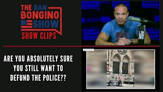 Are You Absolutely Sure You Still Want To Defund The Police? - Dan Bongino Show Clips