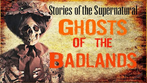 Ghosts of the Badlands | Interview with Black Hills Paranormal | Stories of the Supernatural