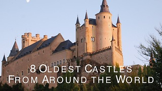 8 Oldest Castles From Around The World