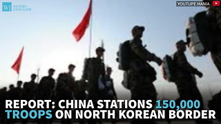 Report: China Stations 150,000 Troops On North Korean Border