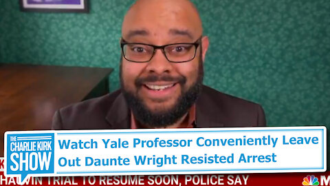 Watch Yale Professor Conveniently Leave Out Daunte Wright Resisted Arrest