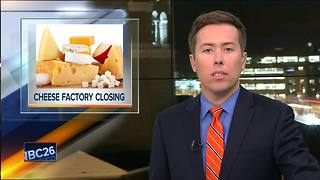 Fon du Lac cheese factory to close, more than 125 employees affected - Video