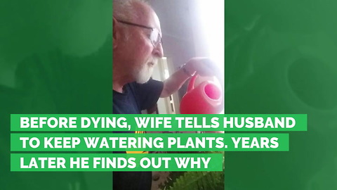 Before Dying, Wife Tells Husband to Keep Watering Plants. Years Later He Finds Out Why