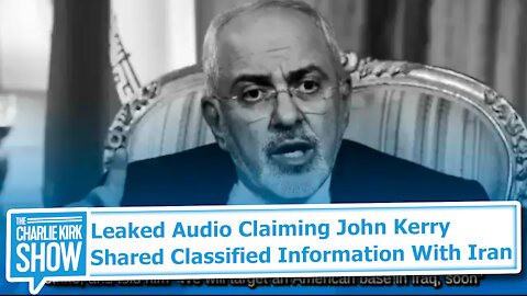 Leaked Audio Claiming John Kerry Shared Classified Information With Iran